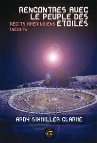 Ardy Sixkiller Clarke - Rencontres avec le peuple des étoiles - Récits amérindiens inédits.