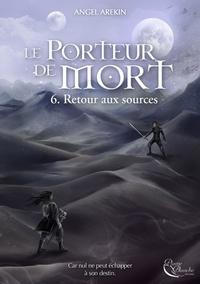 Arekin Angel - Le porteur de mort Tome 6 : Retour aux sources.