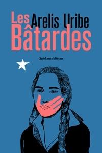 Arelis Uribe - Les bâtardes.