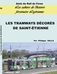 Philippe Valla - Les Cahiers de l'histoire ferroviaire ligérienne N° 10 : Les tramways décorés de Saint-Etienne.