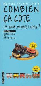 Argus Valentine - Combien ça cote les trains et machines à vapeur ?.