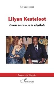 Ari Gounongbé - Lilyan Kesteloot - Femme au coeur de la négritude.
