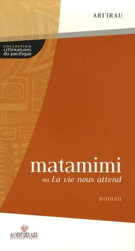 Ari'irau - Matamimi - Ou La vie nous attend.