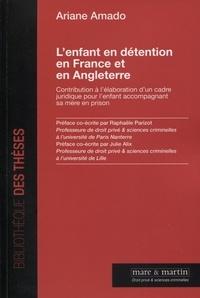 Ariane Amado - L'enfant en détention en France et en Angleterre - Contribution à l'élaboration d'un cadre juridique pour l'enfant accompagnant sa mère en prison.