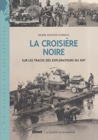Ariane Andouin-Dubreuil - La croisière noire - Sur les traces des explorateurs du XIXe.