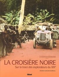 Ariane Audouin-Dubreuil - La croisière noire - Sur la trace des explorateurs du XIXe siècle.