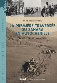 Ariane Audouin-Dubreuil - La première traversée du Sahara en autochenille - Sur les pistes de Tombouctou.
