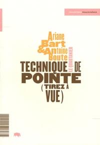 Ariane Bart et Antoine Boute - Technique de pointe (tirez à vue).