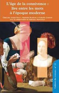 Ariane Bayle et Mathilde Bombart - L'age de la connivence : lire entre les mots à l'époque moderne.