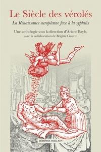 Ariane Bayle - Le Siècle des vérolés - La Renaissance européenne face à la syphilis.