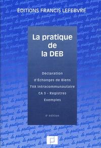 Ariane Beetschen et Philippe Bozzacchi - La pratique de la DEB - Déclaration d'Echanges de Biens, TVA Intracommunautaire, CA 3 - Registres, Exemples.
