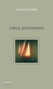 Ariane Bessette - Lieux provisoires.