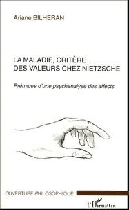 Ariane Bilheran - La Maladie, critère des valeurs chez Nietzsche - Prémices d'une psychanalyse des affects.