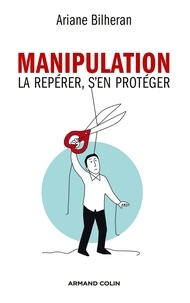 Ariane Bilheran - Manipulation - La repérer, s'en protéger.