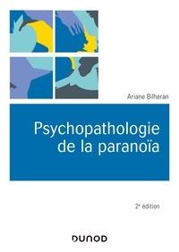 Ariane Bilheran - Psychopathologie de la paranoïa 2e éd..