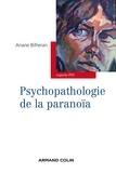Ariane Bilheran - Psychopathologie de la paranoïa.