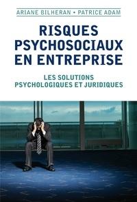 Ariane Bilheran et Patrice Adam - Risques psychosociaux en entreprise - Les solutions psychologiques et juridiques.