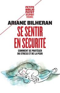 Ariane Bilheran - Se sentir en sécurité - Comment se protéger du stress et de la peur.