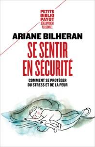 Ariane Bilheran - Se sentir en sécurité - Comment se protéger de l'anxiété, de la peur et du stress.