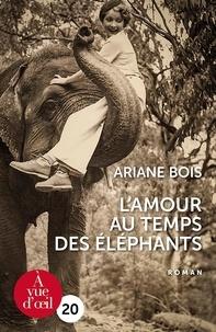 Ariane Bois - L'amour au temps des éléphants.