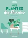 Ariane Boixière-Asseray et Geneviève Chaudet - Mes plantes dépolluantes.