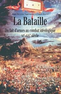 Ariane Boltanski et Yann Lagadec - La bataille - Du fait d'armes au combat idéologique (XIe-XIXe siècle).