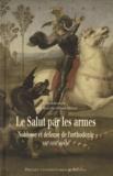 Ariane Boltanski et Franck Mercier - Le Salut par les armes - Noblesse et défense de l'orthodoxie (XIIIe-XVIIe siècle).