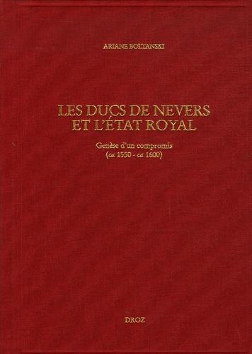 Les Ducs de Nevers et l'Etat royal. Genèse d'un compromis (ca 1550 - ca 1600)