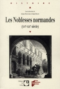 Ariane Boltanski et Alain Hugon - Les Noblesses normandes (XVIe-XIXe siècle).