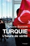 Ariane Bonzon - Turquie, l'heure de vérité.