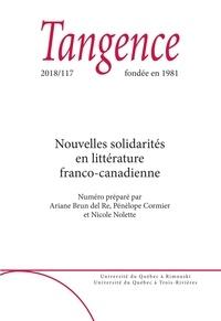 Ariane Brun del Re et Pénélope Cormier - Tangence  : Tangence. No. 117,  2018 - Nouvelles solidarités en littérature franco-canadienne.