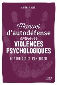 Ariane Calvo - Manuel d'auto-défense contre les violences psychologiques - Se protéger et s'en sortir.