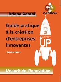 Ariane Castel - Guide pratique à la création d'entreprises innovantes.