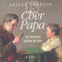 Ariane Charton - Cher Papa - Les écrivains parlent du père.