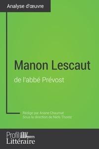 Ariane Chaumat et Niels Thorez - Manon Lescaut de l'abbé Prévost (Analyse approfondie) - Approfondissez votre lecture des romans classiques et modernes avec Profil-Litteraire.fr.