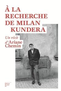 Ariane Chemin - A la recherche de Milan Kundera.