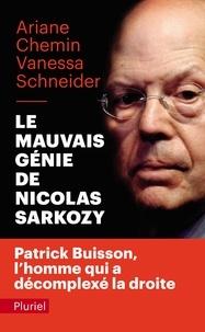 Ariane Chemin et Vanessa Schneider - Le Mauvais génie de Nicolas Sarkozy.