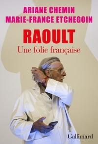 Ariane Chemin et Marie-France Etchegoin - Raoult - Une folie française.