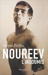 Ariane Dollfus - Noureev - L'insoumis.