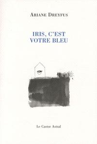 Ariane Dreyfus - Iris, c'est votre bleu.