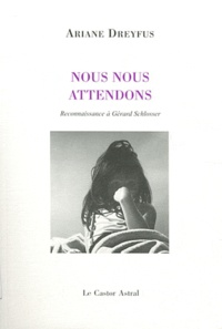 Ariane Dreyfus - Nous nous attendons - Reconnaissance à Gérard Schlosser.