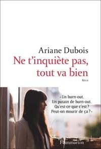 Ariane Dubois - Ne t'inquiète pas, tout va bien - L'histoire de ma renaissance grâce à un burn-out.