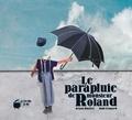 Ariane Duclert et Aude Léonard - Le parapluie de monsieur Roland.