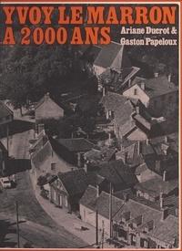 Ariane Ducrot et Gaston Papeloux - Yvoy Le Marron à 2000 ans.