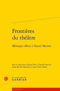 Ariane Ferry et Chantal Foucrier - Frontières du théâtre - Mélanges offerts à Daniel Mortier.