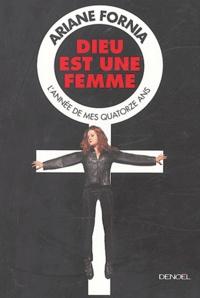 Ariane Fornia - Dieu est une femme - L'année de mes quatorze ans.
