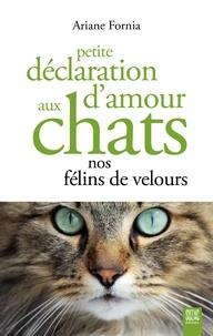 Ariane Fornia - Petite déclaration d'amour aux chats nos félins de velours.