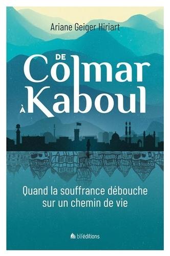 Ariane Geiger Hiriart - De Colmar à Kaboul - Quand la souffrance débouche sur un chemin de vie.