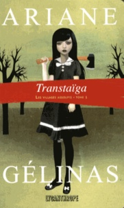 Ariane Gélinas - Les villages assoupis Tome 1 : Transtaïga.