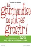 Ariane Grumbach - La gourmandise ne fait pas grossir !.